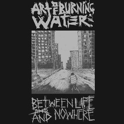 Art of Burning Water: Between Life and Nowhere LP
