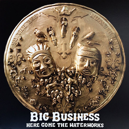 Big Business: Here Come the Waterworks LP