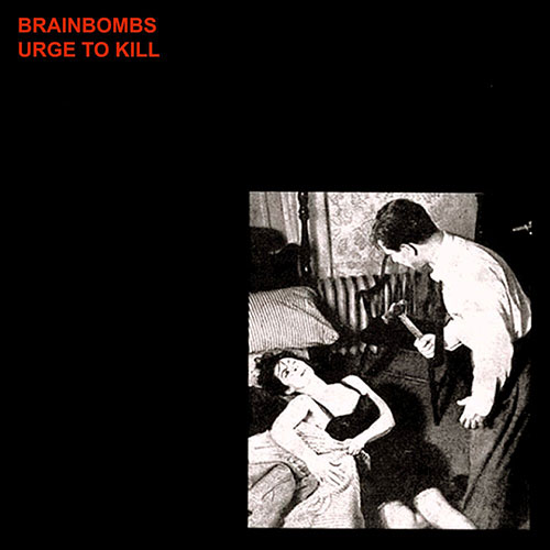 Brainbombs: Urge to Kill LP