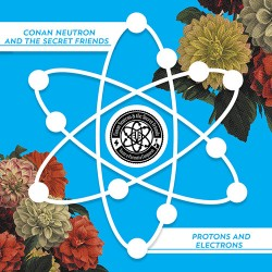 Conan Neutron and the Secret Friends: Protons and Electrons 2LP