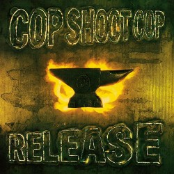 Cop Shoot Cop: Release LP