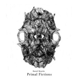 Daniel Menche: Primal Fictions LP