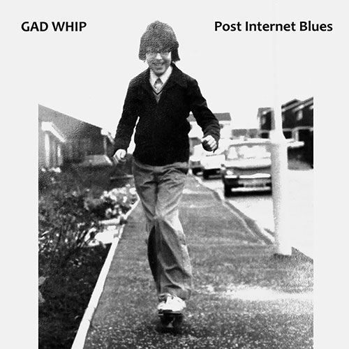 Gad Whip: Post Internet Blues LP