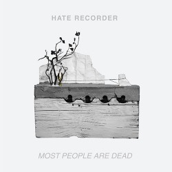 Hate Recorder: Most People Are Dead 7""