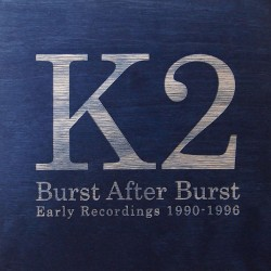K2: Burst After Burst: Early Recordings 1990-1996 6CD