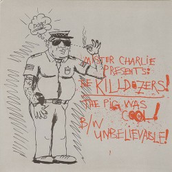 Killdozer: The Pig Was Cool b/w Unbelievable 7""