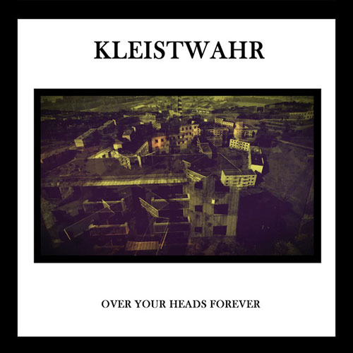 Kleistwahr: Over Your Heads Forever CD