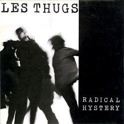 Les Thugs: Radical Hystery LP
