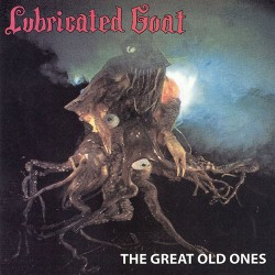 Lubricated Goat: The Great Old Ones CD
