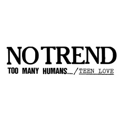 No Trend: Too Many Humans / Teen Love Box Set