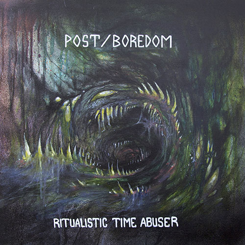 Post/Boredom: Ritualistic Time Abuser LP