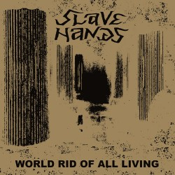 Slave Hands: World Rid of All Living LP