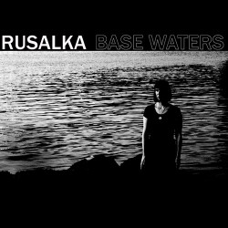 Rusalka: Base Waters LP