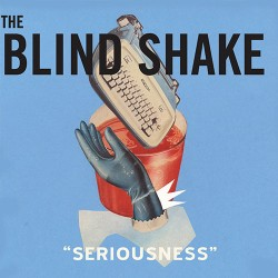 The Blind Shake: Seriousness LP