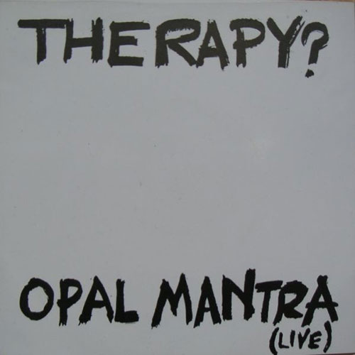Therapy?: Opal Mantra (Live) 7""