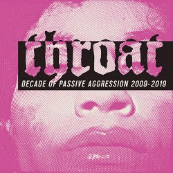 Throat: Decade of Passive Aggression 2009-2019 2CD