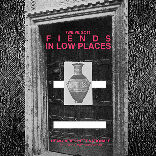 V/A (We've Got) Fiends in Low Places: Heavy Vibes Internationale Tape