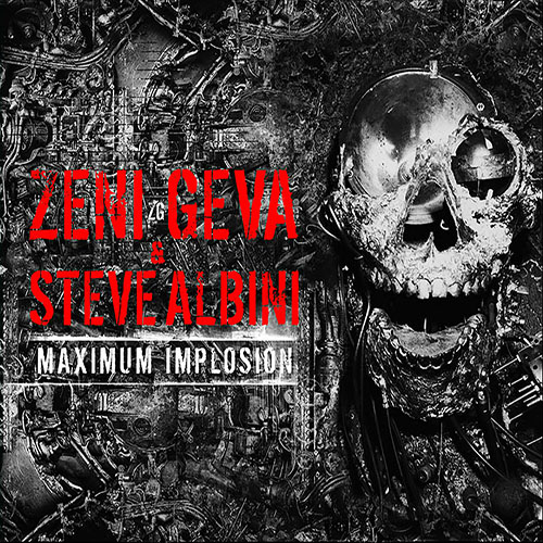 Zeni Geva & Steve Albini: Maximum Implosion 2CD